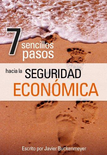 7 sencillos pasos hacia la seguridad económica: Cómo salí de mis deudas y alcancé la seguridad económica - y cómo tú también puedes hacerlo.
