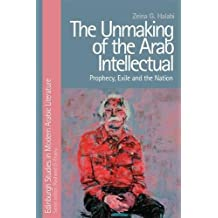 The Unmaking of the Arab Intellectual: Prophecy, Exile and the Nation