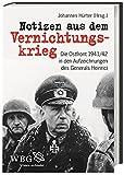 Notizen aus dem Vernichtungskrieg: Die Ostfront 1941/42 in den Aufzeichnungen des Generals Heinrici - Johannes Hürter
