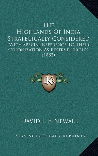 The Highlands of India Strategically Considered: With Special Reference to Their Colonization as Reserve Circles (1882)