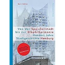 Von der Speicherstadt bis zur Elbphilharmonie. Hundert Jahre Stadtgeschichte Hamburg (Schriftenreihe des Hamburgischen Architekturarchivs)