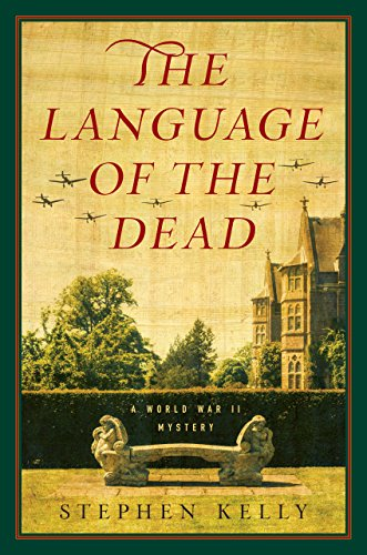 The Language of the Dead: A World War II Mystery by [Kelly, Stephen]
