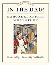 In the Bag!: Margaret Knight Wraps It Up (Great Idea Series) by Monica Kulling (2011-10-11)