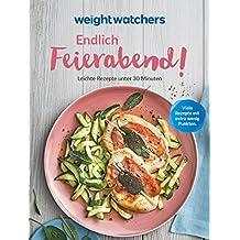 Weight Watchers - Endlich Feierabend! Leichte Rezepte unter 30 Minuten