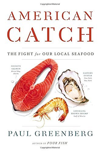 American Catch: The Fight for Our Local Seafood by Paul Greenberg (2014-06-26)