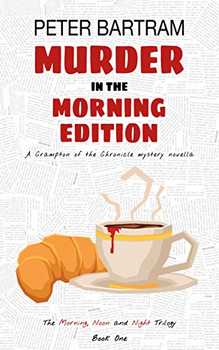 Murder in the Morning Edition (The Morning, Noon and Night Trilogy Book 1) (English Edition) por Peter Bartram