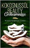 Kokosnussöl Beauty Geheimnisse: Wie du deine Haut mit Kokosöl verschönerst: Beauty Tipps und Tricks für die Haut, Haare, Gesundheit und Gesicht! BEAUTY HACKS