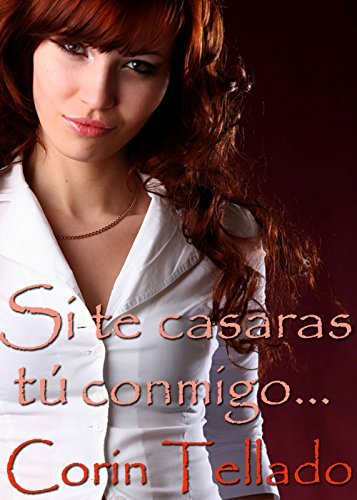 Si te casaras tú conmigo... (Volumen independiente) (Spanish Edition)