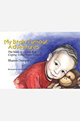 My Brain Tumour Adventures: The Story of a Little Boy Coping with a Brain Tumour Paperback