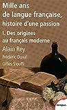 Mille ans de langue française, tome 1 : Des origines au français moderne (1)