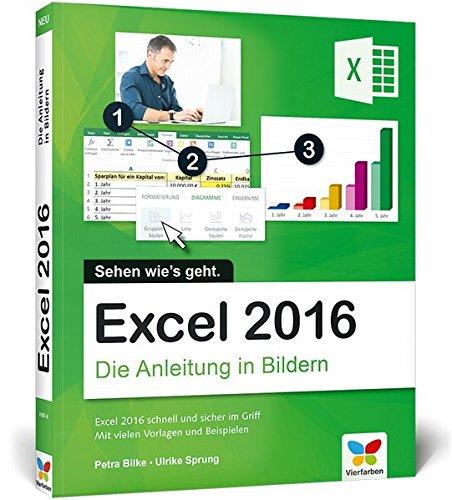 Excel 2016: Die Anleitung in Bildern. Bild für Bild Excel 2016 kennenlernen. Komplett in Farbe. Das Buch ist für alle Einsteiger geeignet.