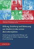 Bildung, Erziehung und Betreuung von Kindern in den ersten drei Lebensjahren: Handreichung zum Bayerischen Bildungs- und Erziehungsplan f?r Kinder in Tageseinrichtungen bis zur Einschulung by Unknown(2010-11-01)