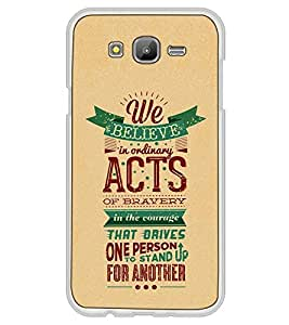 Fuson Designer Back Case Cover for Samsung Galaxy J7 J700F (2015) :: Samsung Galaxy J7 Duos (Old Model) :: Samsung Galaxy J7 J700M J700H (acts of bravery in the courage)