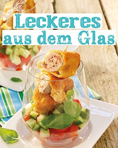 Leckeres aus dem Glas: Klein, fein und einfach köstlich