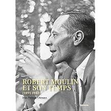 Robert Moulin et son temps (1891-1942)