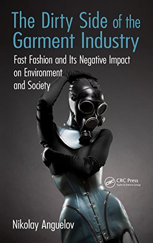 The Dirty Side of the Garment Industry: Fast Fashion and Its Negative Impact on Environment and Society (English Edition)