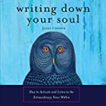 Writing Down Your Soul: How to Activa...