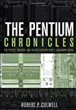 The Pentium Chronicles: The People, Passion, and Politics Behind Intel's Landmark Chips (Practitioners Book 12)