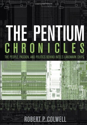 the-pentium-chronicles-the-people-passion-and-politics-behind-intels-landmark-chips-practitioners