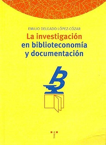 La investigación en biblioteconomía y documentación (Biblioteconomía y Administración Cultural) por Emilio Delgado López-Cozar