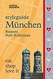 NATIONAL GEOGRAPHIC Styleguide München: eat, shop, love it. Der perfekte Reiseführer um die trendigsten Adressen der Stadt zu entdecken. - Susanne Perk-Kuhlmann