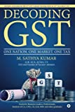 Decoding GST : One Nation. One Market. One Tax