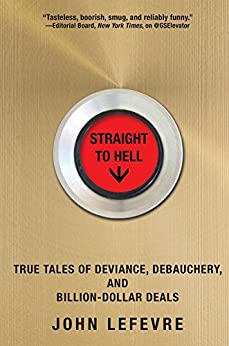 Straight to Hell: True Tales of Deviance, Debauchery, and Billion-Dollar Deals par [LeFevre, John]