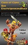 Clash of Clans - Das Einsteigerhandbuch: Quickstart für (Wieder)-Einsteiger. Maximiere dein Dorf aus - schnell und einfach. (German Edition)