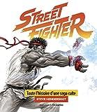 Street Fighter : Toute l'histoire d'une saga culte