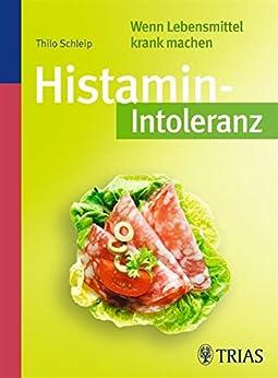 Histamin-Intoleranz: Wenn Essen krank macht von [Schleip, Thilo]