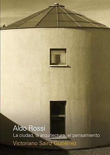 Aldo Rossi. La ciudad, la arquitectura, el pensamiento