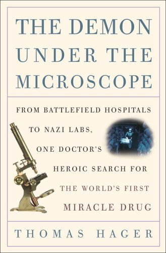 The Demon Under the Microscope: From Battlefield Hospitals to Nazi Labs, One Doctor's Heroic Search for theWorld's First Miracle Drug