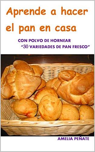 APRENDER A HACER EL PAN EN CASA: 30 VARIEDADES CON POLVO DE HORNEAR (TU COCINA nº 2)