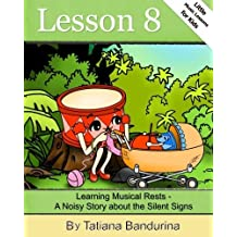 Little Music Lessons for Kids: Lesson 8 - Learning Musical Rests: A Noisy Story about the Silent Signs (Volume 10) by Tatiana Bandurina (2015-09-20)