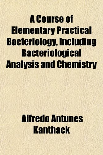 A Course of Elementary Practical Bacteriology, Including Bacteriological Analysis and Chemistry