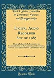 Digital Audio Recorder Act of 1987: Hearing Before the Subcommittee on Communications of the Committee on Commerce, Science, and Transportation, United States Senate (Classic Reprint)
