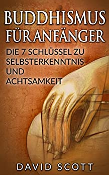 buddhismus-fr-anfnger-die-7-schlssel-zu-selbsterkenntnis-und-achtsamkeit-buddhismus-grundwissen-meditation-chakras-fr-anfnger-feng-shui-yoga-fr-anfnger-religionen-der-welt
