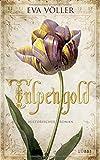 Tulpengold: Roman von Eva Völler