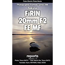 Foton Electric Photo Books Photographer Portfolio Series 098 Tokina FíRIN 20mm F2 FE MF report: using SONY α7 II (English Edition)