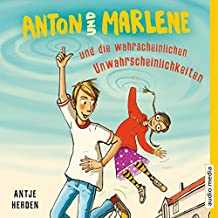 Anton und Marlene und die wahrscheinlichen Unwahrscheinlichkeiten (Anton und Marlene 1)