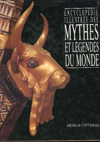 Encyclopedie illustree des mythes et legendes du monde par COTTERELL ARTHUR (Broché)