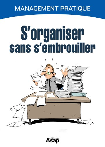 S'organiser sans s'embrouiller (French Edition)
