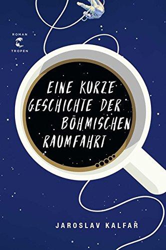 Preisvergleich Produktbild Eine kurze Geschichte der böhmischen Raumfahrt: Roman
