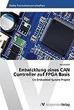 Entwicklung eines CAN Controller auf FPGA Basis: Ein Embedded System Projekt