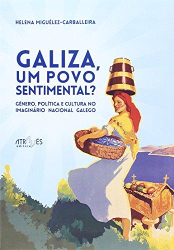 Galiza, um povo sentimental?: Género, política e cultura no imaginário nacional galego (Através de Nós)