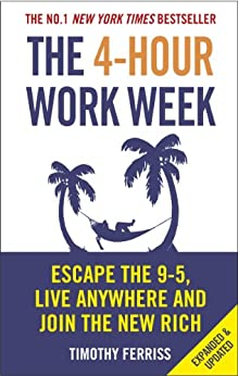 The 4-Hour Work Week: Escape the 9-5, Live Anywhere and Join the New Rich de [Ferriss, Timothy]