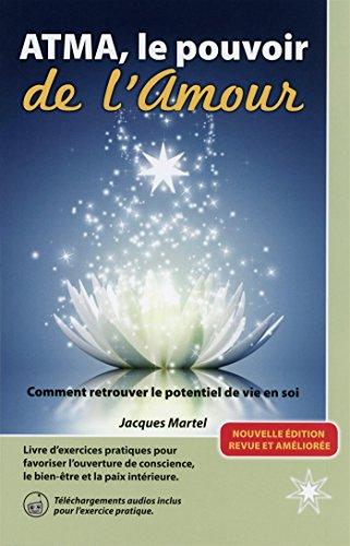 ATMA, le pouvoir de l'Amour : Comment retrouver le potentiel de vie en soi par Jacques Martel