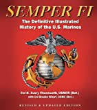 Semper Fi: The Definitive Illustrated History of the U.S. Marines by H. Avery Chenoweth (2010-11-02)