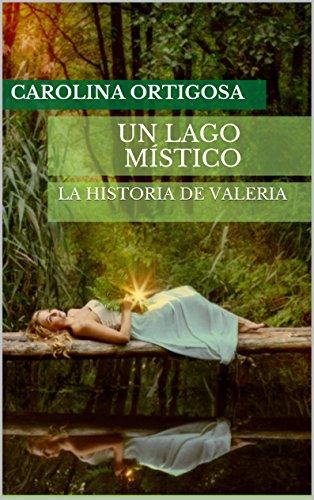 Un Lago Místico: La historia de Valeria (Las brujas de Valle Azul nº 1) por Carolina Ortigosa