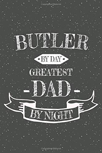 Butler By Day Greatest Dad By Night: Notebook, Planner or Journal | Size 6 x 9 | 110 Lined Pages | Office Equipment, Supplies | Great Gift Idea for Christmas or Birthday for a Butler (Für Uniform Nanny)